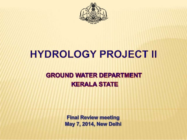 HYDROLOGY PROJECT I HYDROLOGY PROJECT II HYDROLOGY PROJECT Project Period 1996 to 2004 Total Outlay 12.5 Crores Project Pe...