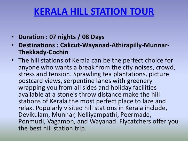 KERALA HILL STATION TOUR• Duration : 07 nights / 08 Days• Destinations : Calicut-Wayanad-Athirapilly-Munnar-  Thekkady-Coc...