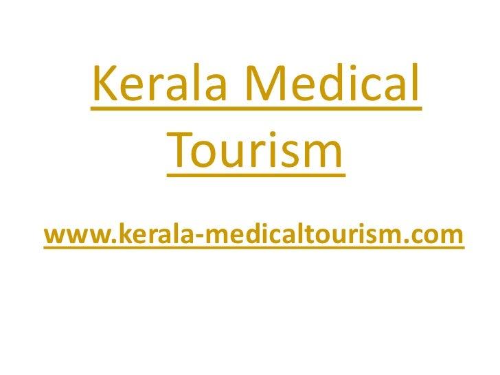 Kerala Medical Tourism<br />www.kerala-medicaltourism.com<br />