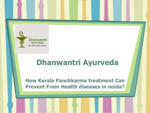 Dhanwantri Ayurveda How Kerala Panchkarma treatment Can Prevent From Health diseases in noida?