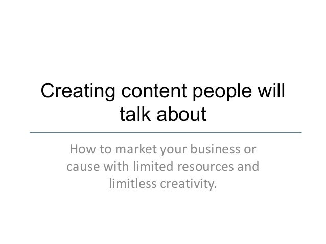 Creating content people willtalk aboutHow to market your business orcause with limited resources andlimitless creativity.