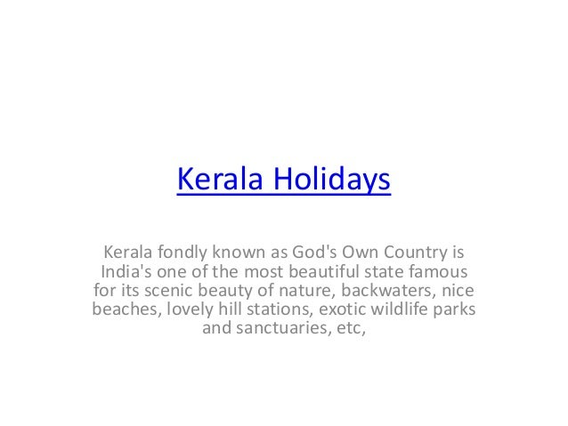 Kerala Holidays Kerala fondly known as God's Own Country is India's one of the most beautiful state famous for its scenic ...