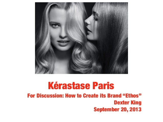"""Kérastase Paris For Discussion: How to Create its Brand """"Ethos"""" Dexter King September 20, 2013"""