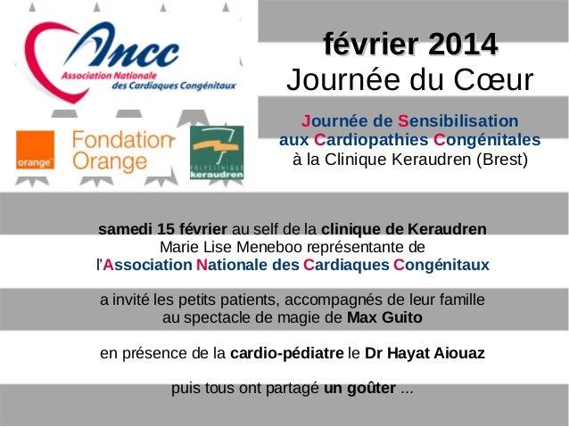 février 2014février 2014 Journée du Cœur Journée de Sensibilisation aux Cardiopathies Congénitales à la Clinique Keraudren...