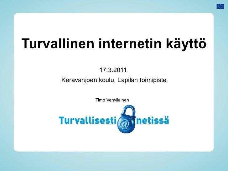 Turvallinen internetin käyttö                   17.3.2011      Keravanjoen koulu, Lapilan toimipiste                 Timo ...