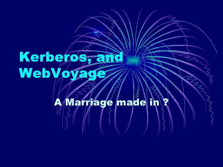 Kerberos, and WebVoyage A Marriage made in ?