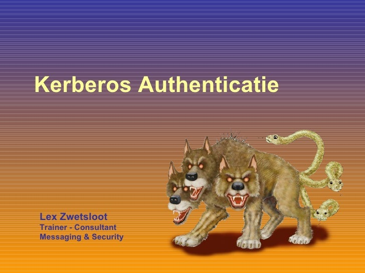 Kerberos Authenticatie Lex Zwetsloot Trainer - Consultant  Messaging & Security