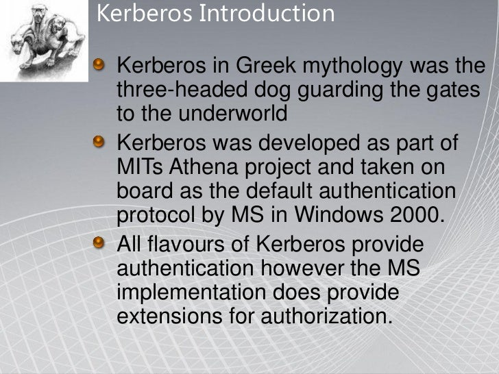 Kerberos Introduction Kerberos in Greek mythology was the three-headed dog guarding the gates to the underworld Kerberos w...