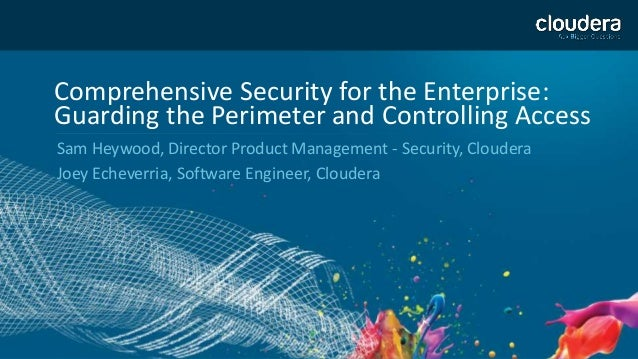 1 Comprehensive Security for the Enterprise: Guarding the Perimeter and Controlling Access Sam Heywood, Director Product M...