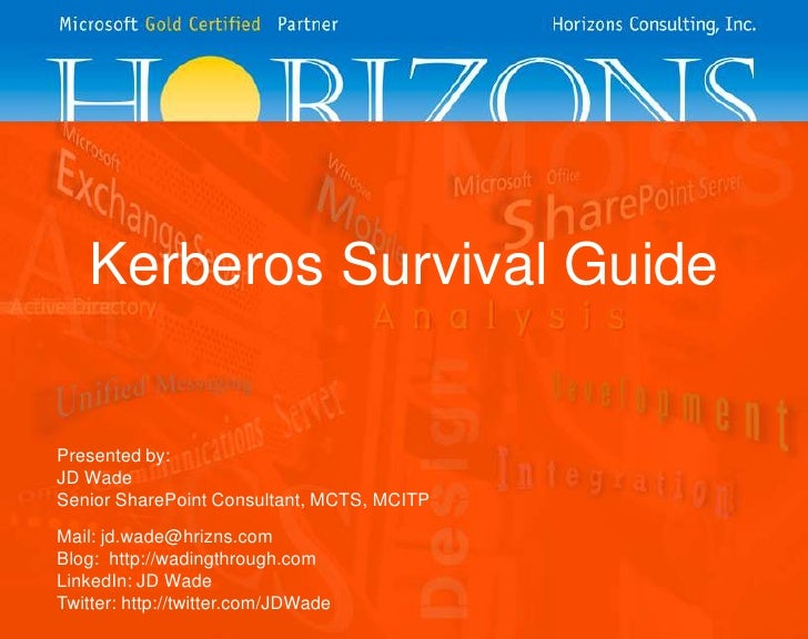 Kerberos Survival Guide<br />Presented by:<br />JD Wade<br />Senior SharePoint Consultant, MCTS, MCITP<br />Mail: jd.wade@...