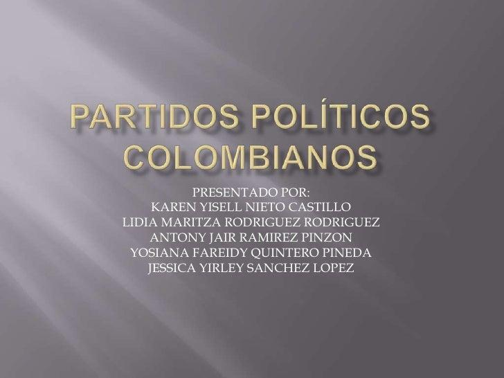 Partidos políticos colombianos<br />PRESENTADO POR:<br />KAREN YISELL NIETO CASTILLO<br />LIDIA MARITZA RODRIGUEZ RODRIGUE...