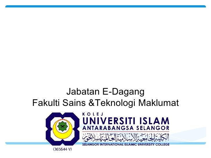 KERJAYA DALAM BIDANG ICT – E-Commerce Khirulnizam Abd Rahman, Mokmin Basri Kolej Universiti Islam Antarabangsa Selangor (K...