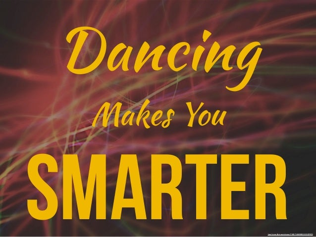 Dancing Makes YouSmarter      http://www.flickr.com/photos/71401718@N00/3335327492/