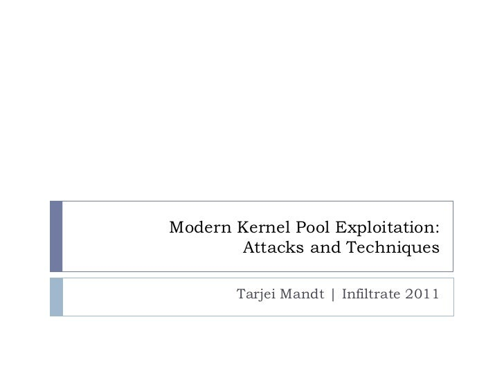 Modern Kernel Pool Exploitation:       Attacks and Techniques        Tarjei Mandt | Infiltrate 2011