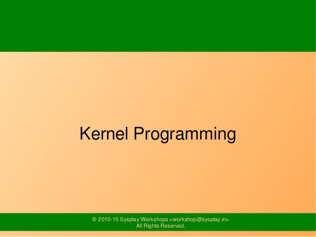 © 2010-15 Sysplay Workshops <workshop@sysplay.in> All Rights Reserved. Kernel Programming
