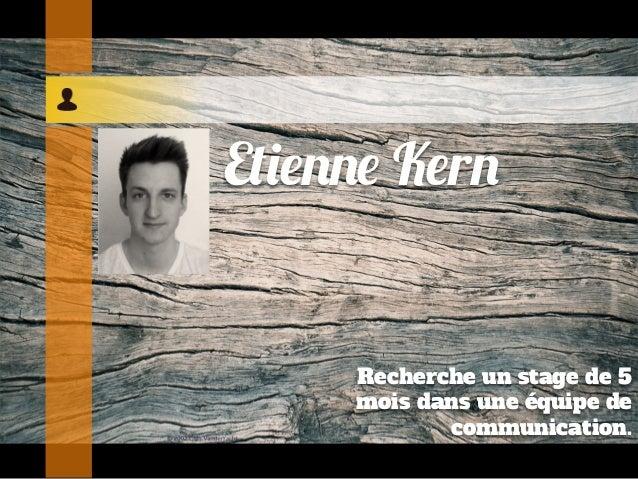 Etienne KernRecherche un stage de 5mois dans une équipe decommunication.