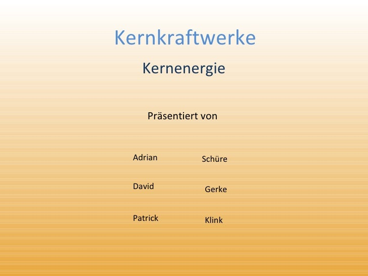 Kernkraftwerke Kernenergie Präsentiert von Adrian David Patrick Schüre Gerke Klink