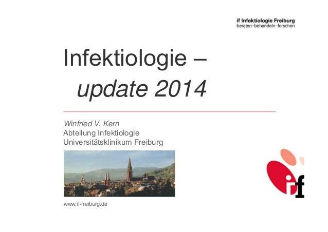 Winfried V. Kern Abteilung Infektiologie Universitätsklinikum Freiburg Infektiologie – update 2014 www.if-freiburg.de