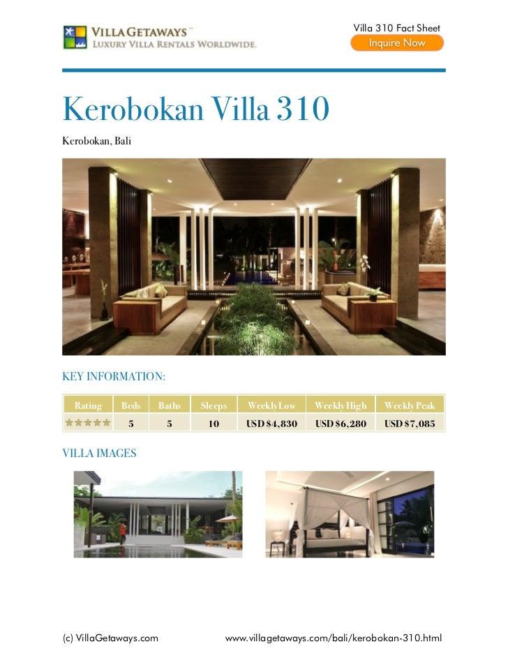 Villa 310 Fact SheetKerobokan Villa 310Kerobokan, BaliKEY INFORMATION:  Rating    Beds    Baths   Sleeps    Weekly Low    ...