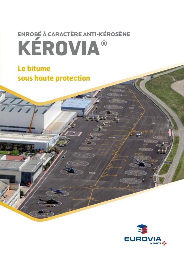 kérovia ® Enrobé à caractère anti-kérosène Le bitume sous haute protection
