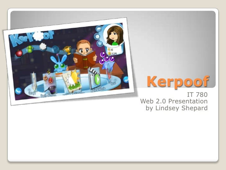 Kerpoof<br />IT 780<br />Web 2.0 Presentation<br />by Lindsey Shepard<br />