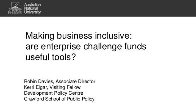 Making business inclusive: are enterprise challenge funds useful tools? Robin Davies, Associate Director Kerri Elgar, Visi...
