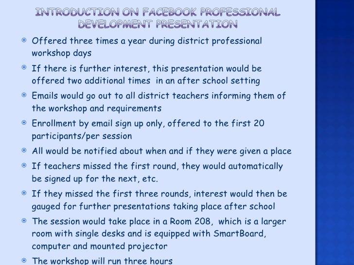 <ul><li>Offered three times a year during district professional workshop days </li></ul><ul><li>If there is further intere...