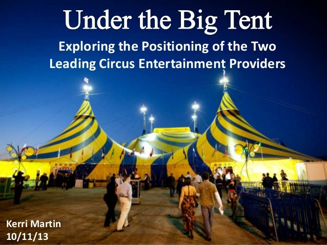 Exploring the Positioning of the Two Leading Circus Entertainment Providers Kerri Martin 10/11/13