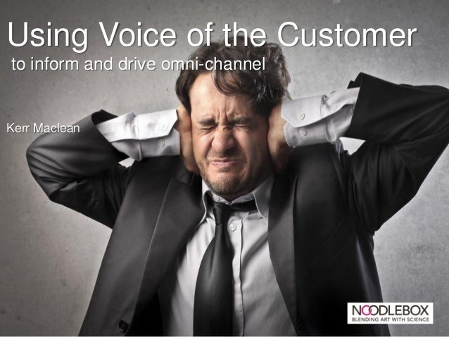 Using Voice of the Customerto inform and drive omni-channelKerr Maclean