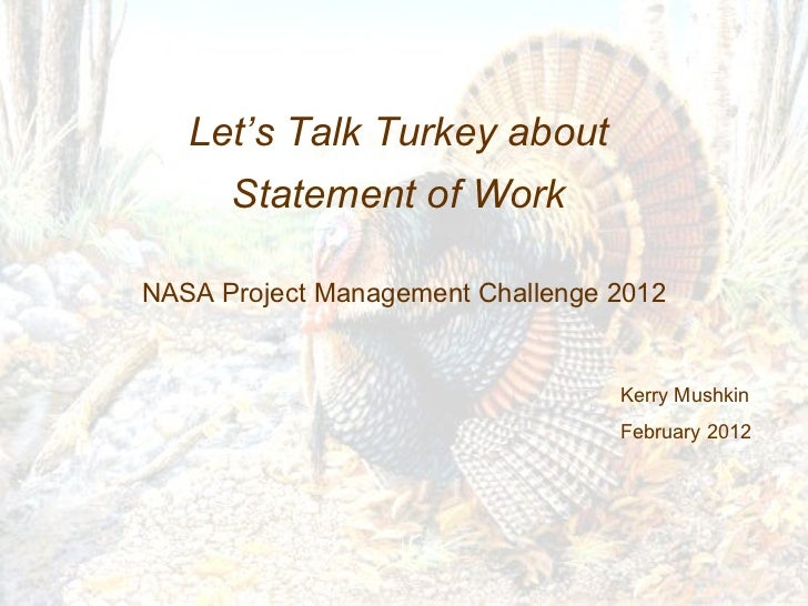 Let's Talk Turkey about  Statement of Work  NASA Project Management Challenge 2012 Kerry Mushkin February 2012