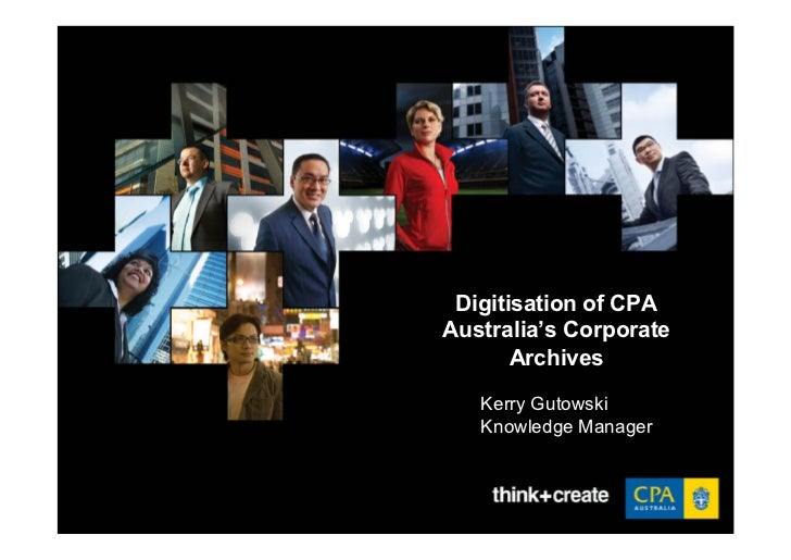 Digitisation of CPAAustralia's Corporate       Archives   Kerry Gutowski   Knowledge Manager