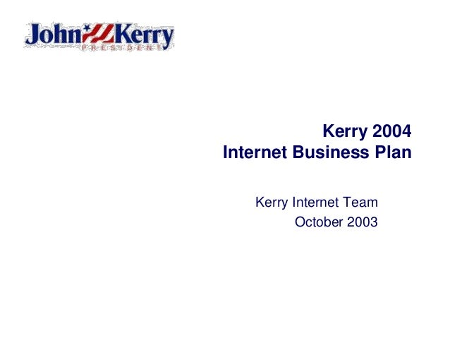 Kerry 2004 Internet Business Plan Kerry Internet Team October 2003