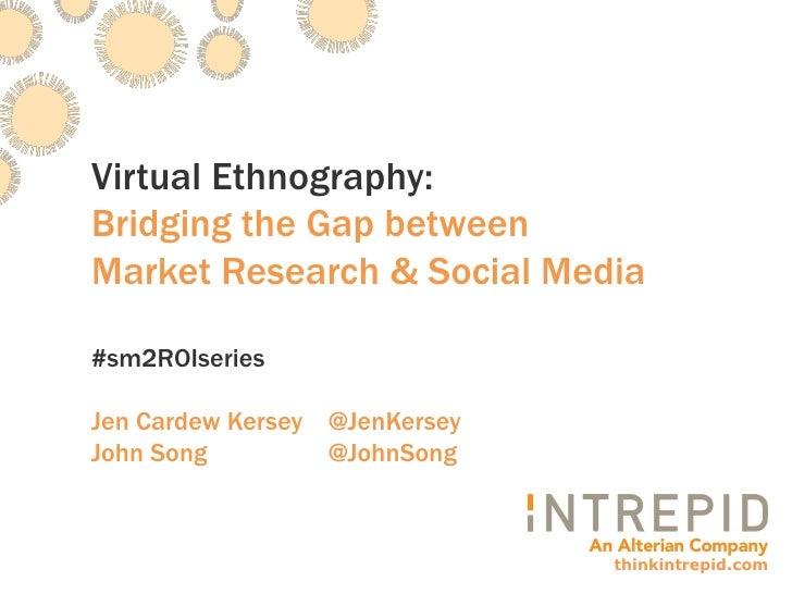 Virtual Ethnography: Bridging the Gap between Market Research & Social Media  #sm2ROIseries  Jen Cardew Kersey @JenKersey ...