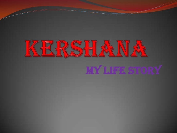 KERSHANA<br />my LIFE STORY<br />