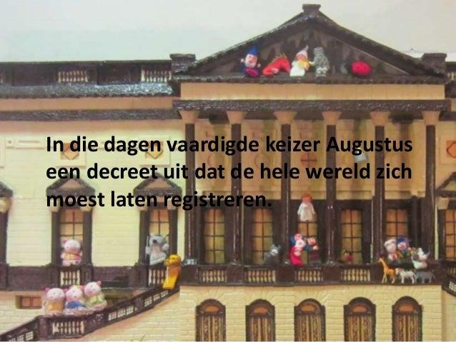 In die dagen vaardigde keizer Augustus een decreet uit dat de hele wereld zich moest laten registreren.