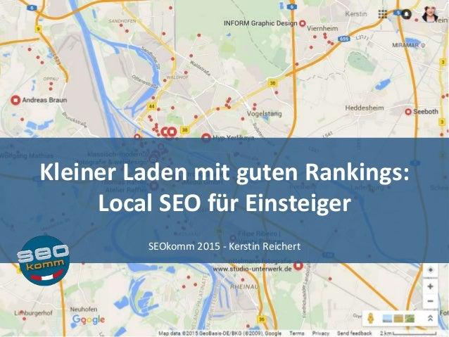 Kleiner Laden mit guten Rankings: Local SEO für Einsteiger SEOkomm 2015 - Kerstin Reichert