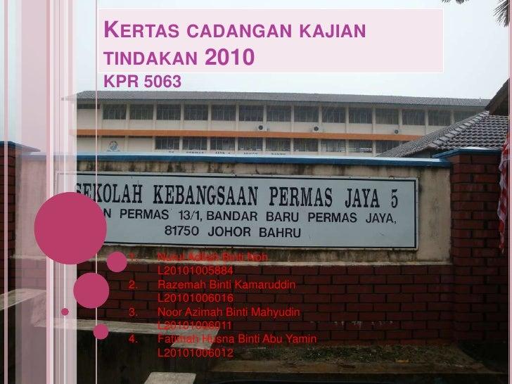 Kertascadangankajiantindakan 2010<br />KPR 5063<br />Nurul Adilah Binti Noh<br />L20101005884<br />Razemah Binti Kamarudd...