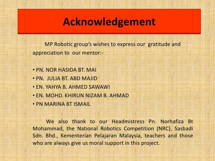 Acknowledgement    MP Robotic group's wishes to express our gratitude andappreciation to our mentor:-• PN. NOR HASIDA BT. ...
