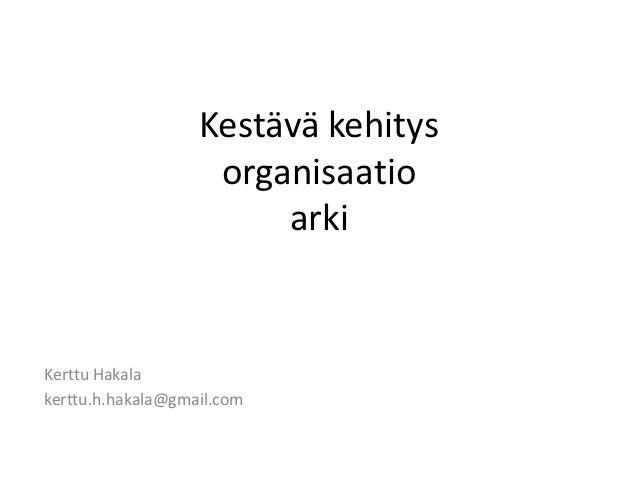 Kestävä kehitys organisaation arki - Kerttu Hakala
