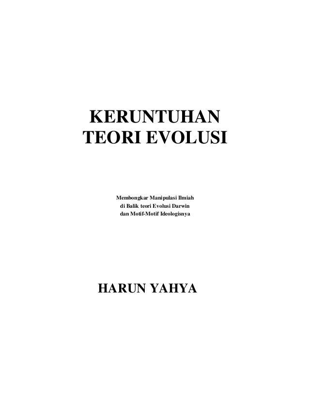 KERUNTUHANTEORI EVOLUSI   Membongkar Manipulasi Ilmiah    di Balik teori Evolusi Darwin    dan Motif-Motif Ideologisnya HA...