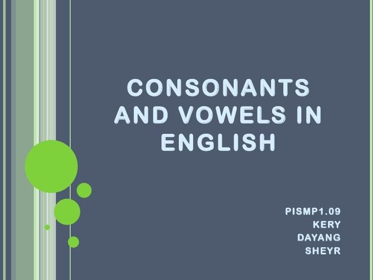 CONSONANTSAND VOWELS IN   ENGLISH          PISMP1.09              KERY            DAYANG             SHEYR