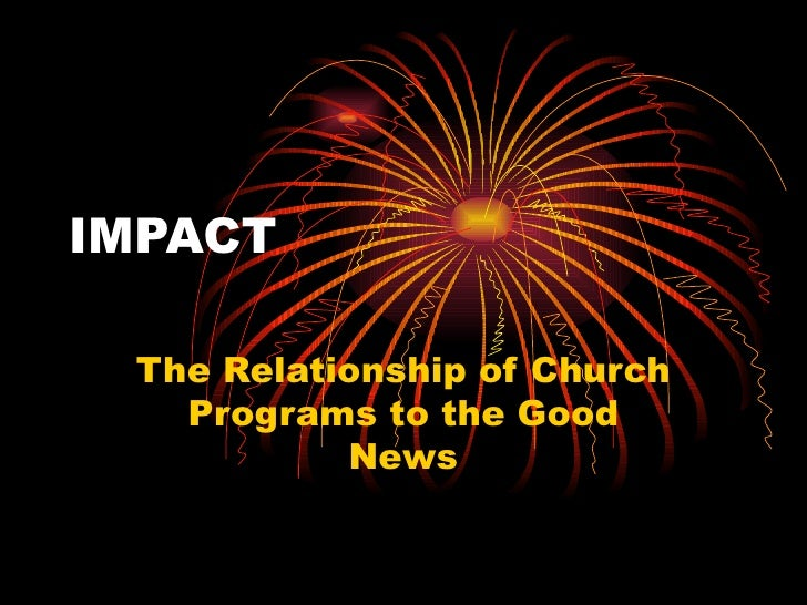 IMPACT The Relationship of Church   Programs to the Good           News