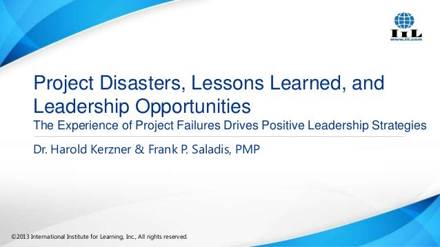 Project Disasters, Lessons Learned, and Leadership Opportunities The Experience of Project Failures Drives Positive Leader...