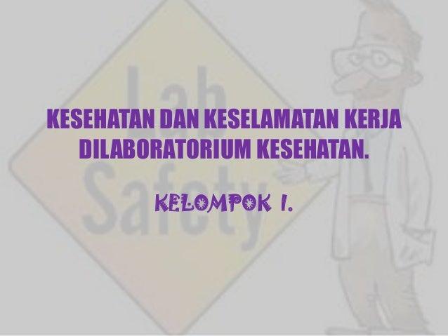 Kesehatan dan keselamatan kerja dilaboratorium kesehatan