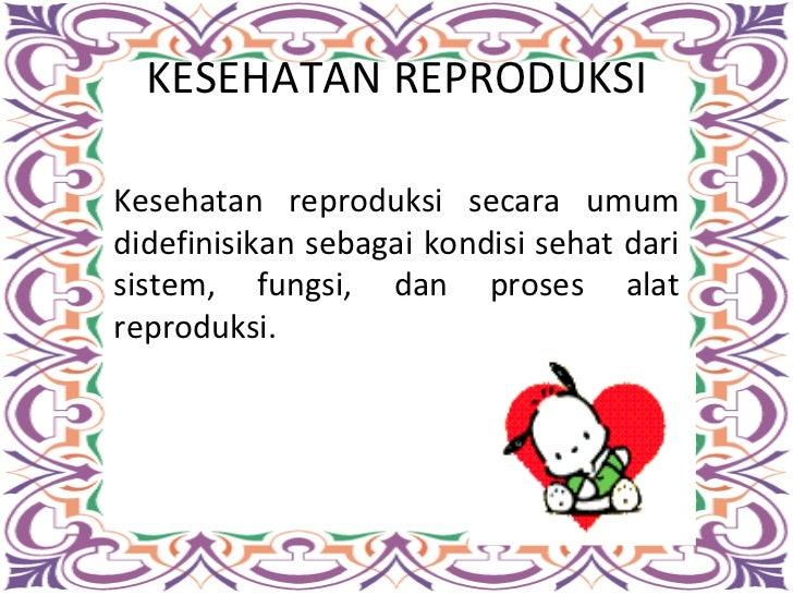 KESEHATAN REPRODUKSI Kesehatan reproduksi secara umum didefinisikan sebagai kondisi sehat dari sistem, fungsi, dan proses ...