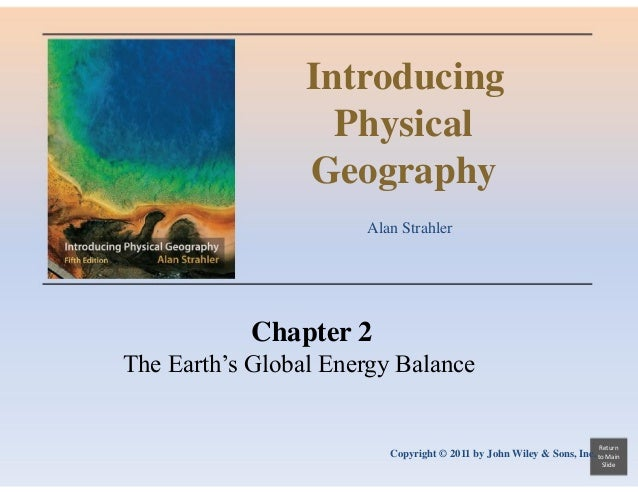 Introducing Physical Geography Alan Strahler  Chapter 2 The Earth's Global Energy Balance  Return  Copyright © 2011 by Joh...