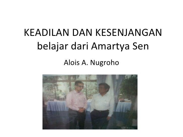 KEADILAN DAN KESENJANGAN belajar dari Amartya Sen Alois A. Nugroho