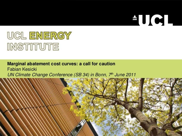Marginal abatement cost curves: a call for cautionFabian KesickiUN Climate Change Conference (SB 34) in Bonn, 7th June 201...