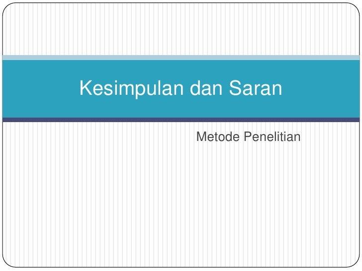 Metode Penelitian<br />Kesimpulan dan Saran<br />