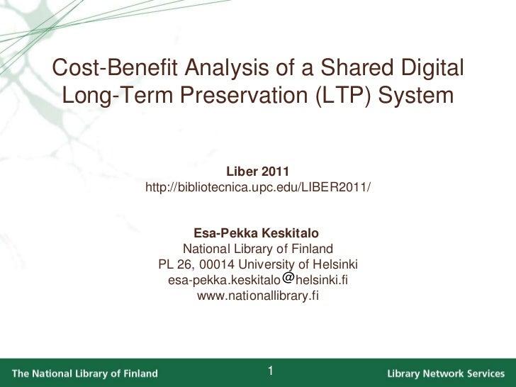 Cost-Benefit Analysis of a Shared Digital Long-Term Preservation (LTP) SystemLiber 2011http://bibliotecnica.upc.edu/LIBER2...